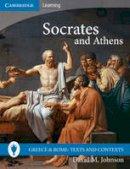 Johnson, David M. - Socrates and Athens (Greece and Rome: Texts and Contexts) - 9780521757485 - V9780521757485