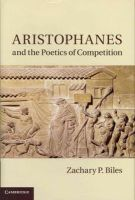 Biles, Zachary P. - Aristophanes and the Poetics of Competition - 9780521764070 - V9780521764070
