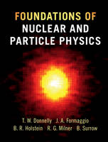 Donnelly, T. William, Formaggio, Joseph A., Holstein, Barry R., Milner, Richard G., Surrow, Bernd - Foundations of Nuclear and Particle Physics - 9780521765114 - V9780521765114