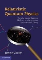 Ohlsson, Tommy - Relativistic Quantum Physics: From Advanced Quantum Mechanics to Introductory Quantum Field Theory - 9780521767262 - V9780521767262