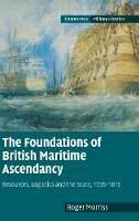 Morriss, Roger - The Foundations of British Maritime Ascendancy - 9780521768092 - V9780521768092