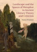 Worman, Nancy - Landscape and the Spaces of Metaphor in Ancient Literary Theory and Criticism - 9780521769556 - V9780521769556