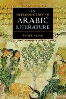 Allen, Professor Roger - An Introduction to Arabic Literature - 9780521776578 - V9780521776578