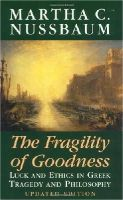 Nussbaum, Martha C. - The Fragility of Goodness: Luck and Ethics in Greek Tragedy and Philosophy - 9780521794725 - V9780521794725