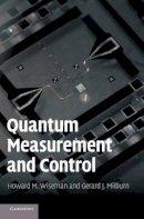 Wiseman, Howard M., Milburn, Gerard J. - Quantum Measurement and Control - 9780521804424 - V9780521804424
