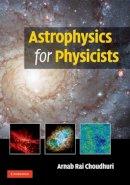Choudhuri, Arnab Rai - Astrophysics for Physicists - 9780521815536 - V9780521815536