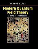 Banks, Tom - Modern Quantum Field Theory - 9780521850827 - V9780521850827