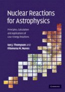 Thompson, Ian J., Nunes, Filomena M. - Nuclear Reactions for Astrophysics: Principles, Calculation and Applications of Low-Energy Reactions - 9780521856355 - V9780521856355
