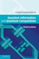 Le Bellac, Michel - A Short Introduction to Quantum Information and Quantum Computation - 9780521860567 - V9780521860567