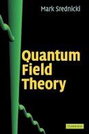 Srednicki, Mark - Quantum Field Theory - 9780521864497 - V9780521864497