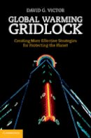 Victor, David G. - Global Warming Gridlock: Creating More Effective Strategies for Protecting the Planet - 9780521865012 - V9780521865012