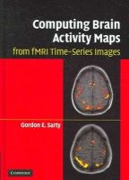 Sarty, Gordon E. - Computing Brain Activity Maps from FMRI Time-Series Images - 9780521868266 - V9780521868266
