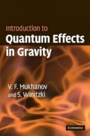 Mukhanov, Viatcheslav, Winitzki, Sergei - Introduction to Quantum Effects in Gravity - 9780521868341 - V9780521868341