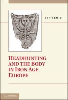 Armit, Ian - Headhunting and the Body in Iron Age Europe - 9780521877565 - V9780521877565