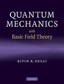 Desai, Bipin R. - Quantum Mechanics with Basic Field Theory - 9780521877602 - V9780521877602