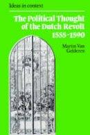 Van Gelderen, Martin - The Political Thought of the Dutch Revolt 1555-1590 (Ideas in Context) - 9780521891639 - V9780521891639