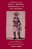 Head, Randolph C. - Early Modern Democracy in the Grisons: Social Order and Political Language in a Swiss Mountain Canton, 1470-1620 (Cambridge Studies in Early Modern History) - 9780521893794 - V9780521893794
