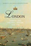 Bucholz, Robert O., Ward, Joseph P. - London: A Social and Cultural History, 1550-1750 - 9780521896528 - V9780521896528