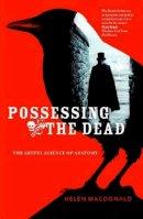 MacDonald, Helen - Possessing the Dead: The Artful Science of Anatomy - 9780522857351 - V9780522857351