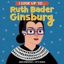 Anna Membrino - I Look Up To. Ruth Bader Ginsburg - 9780525579526 - 9780525579526