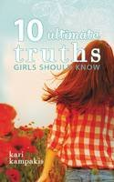 Kampakis, Kari - 10 Ultimate Truths Girls Should Know - 9780529111036 - V9780529111036