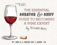 Betts, Richard - The Essential Scratch and Sniff Guide to Becoming a Wine Expert: Take a Whiff of That - 9780544005037 - V9780544005037