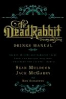 Muldoon, Sean, McGarry, Jack, Schaffer, Ben - The Dead Rabbit Drinks Manual: Secret Recipes and Barroom Tales from Two Belfast Boys Who Conquered the Cocktail World - 9780544373204 - V9780544373204