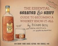 Betts, Richard - The Essential Scratch & Sniff Guide to Becoming a Whiskey Know-It-All: Know Your Booze Before You Choose - 9780544520608 - KLJ0019776