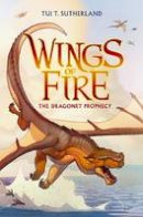 Sutherland, Tui T. - Wings of Fire Book One: The Dragonet Prophecy - 9780545349185 - 9780545349185