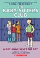 Martin, Ann M. - Mary Anne Saves the Day: Full-Color Edition (the Baby-Sitters Club Graphix #3) - 9780545886215 - 9780545886215