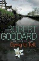 Goddard, Robert - Dying To Tell - 9780552148771 - KKD0004639