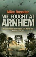 Rossiter, Mike - We Fought at Arnhem - 9780552162333 - V9780552162333