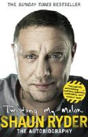 Ryder, Shaun - Twisting My Melon: The Autobiography - 9780552165471 - V9780552165471