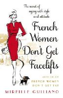 Guiliano, Mireille - French Women Don't Get Facelifts: Aging with Attitude - 9780552168687 - V9780552168687
