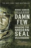 Denver, Rorke - Damn Few: Making the Modern SEAL Warrior - 9780552169868 - V9780552169868