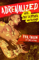 Collen, Philip, Epting, Chris - Adrenalized: Life, Def Leppard and Beyond - 9780552170451 - V9780552170451
