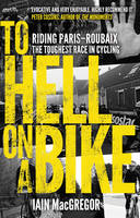 MacGregor, Iain - To Hell on a Bike: Riding Paris-Roubaix: the Toughest Race in Cycling - 9780552171311 - V9780552171311