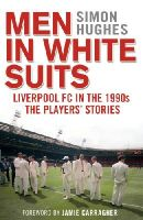 Hughes, Simon - Men in White Suits: Liverpool Fc in the 1990s - the Players' Stories - 9780552171380 - V9780552171380