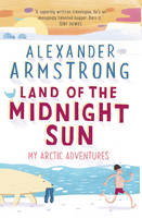 Armstrong, Alexander - Land of the Midnight Sun: My Arctic Adventures - 9780552172011 - V9780552172011