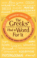 Taylor, Andrew - The Greeks Had a Word For It: Words You Never Knew You Can't Do Without - 9780552172431 - KEX0282491