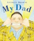Anthony Browne - My Dad - 9780552560061 - V9780552560061
