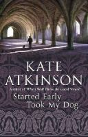 Atkinson, Kate - Started Early, Took My Dog. Kate Atkinson - 9780552772464 - KCG0001316