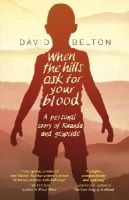 Belton, David - When The Hills Ask For Your Blood: A Personal Story of Genocide and Rwanda - 9780552775335 - V9780552775335