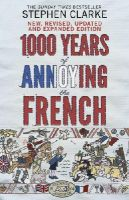 Clarke, Stephen - 1000 Years of Annoying the French - 9780552779937 - V9780552779937