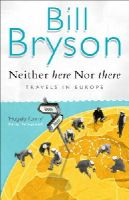 Bryson, Bill - Neither Here Nor There: Travels in Europe - 9780552998062 - KTJ0044487