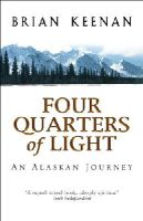 Keenan, Brian - Four Quarters Of Light: An Alaskan Journey - 9780552999731 - KEX0219867