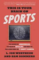 Wertheim, L. Jon, Sommers, Sam - This Is Your Brain on Sports: The Science of Underdogs, the Value of Rivalry, and What We Can Learn from the T-Shirt Cannon - 9780553447422 - V9780553447422