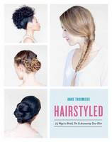 Thoumieux, Anne - Hairstyled: 75 Ways to Braid, Pin & Accessorize Your Hair - 9780553459630 - V9780553459630