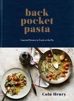 Henry, Colu - Back Pocket Pasta: Inspired Dinners to Cook on the Fly - 9780553459746 - V9780553459746