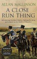 Allan Mallinson - A Close Run Thing (Matthew Hervey 01) - 9780553507133 - V9780553507133